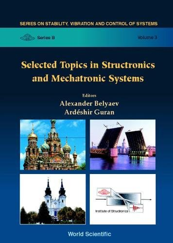 Selected Topics In Structronics And Mechatronic Systems  Stability Vibration And Control Of Systems Series B 3 Band 3