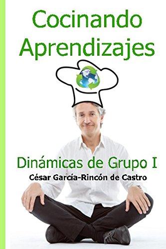 Cocinando Aprendizajes: Dinamicas de Grupo I (Spanish Edition) [Cesar Garcia-Rincon de Castro] (Tapa Blanda)