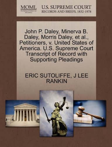 John P. Daley, Minerva B. Daley, Morris Daley, et al., Petitioners, v. United States of America. U.S. Supreme Court Transcript of Record with Supporting Pleadings