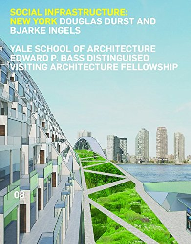 - Social Infrastructure: New York: Douglas Durst and Bjarke Ingels (Edward P. Bass Distinguished Visiting Architecture Fellowship Series)