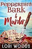 Peppermint Bark & Murder : A Sweet Treats Cozy Mystery Book 12