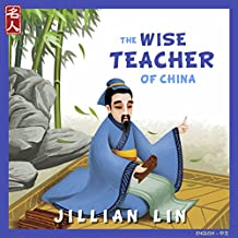 The Wise Teacher Of China: The Story Of Confucius - in English & Chinese (Heroes Of China Book 2)