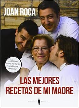 Las Mejores Recetas De Mi Madre por Joan Roca Fontané