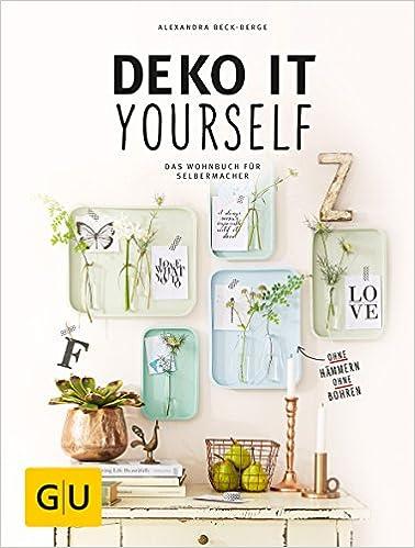 Deko It Yourself. Das Wohnbuch Für Selbermacher Mit Schnittbogen GU Kreativ  Spezial: Amazon.de: Alexandra Beck Berge: Bücher
