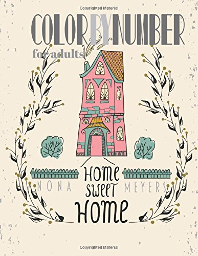 Color By Number For Adults: Home Sweet Home by CreateSpace Independent Publishing Platform