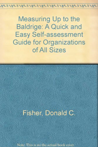 Measuring Up to the Baldrige: A Quick and Easy Self-Assessment Guide for Companies of All - Size Eye How To Measure