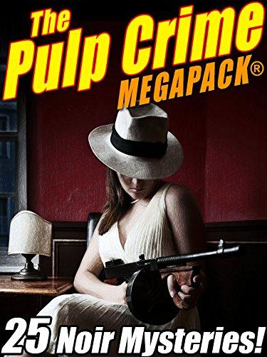 The Pulp Crime MEGAPACK: 25 Noir Mysteries