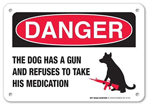 Danger The Dog Has a Gun and Refuses to Take His Medication Laminated Sign - Funny Beware of Dogs Signs - 7'x10' - .040 Rust Free Aluminum - Made in USA - UV Protected and Weatherproof - A81-377AL
