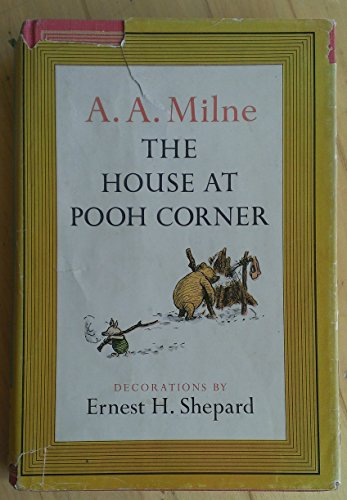The house at Pooh corner. With decorations by Ernest H. Shepard. (House Corner Milne At Pooh The)