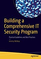 Building a Comprehensive IT Security Program: Practical Guidelines and Best Practices Front Cover