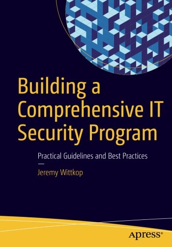 Building a Comprehensive IT Security Program: Practical Guidelines and Best Practices