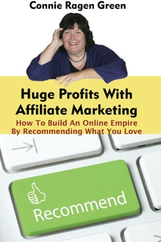 51L08UC77BL - Huge Profits With Affiliate Marketing: How To Build An Online Empire By Recommending What You Love