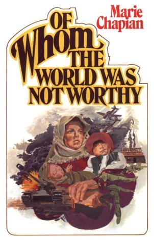 Whom World Was Not Worthy by Marie Chapian (April 19,1978) (Of Whom The World Was Not Worthy)