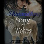 Song of Wolves: Skinwalkers, Book Three, Volumes 1 and 2 | Lorraine Kennedy