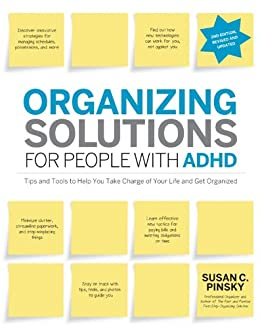 Organizing Solutions for People with ADHD, 2nd Edition-Revised and Updated: Tips and Tools to Help You Take Charge of Your Life and Get Organized by [Pinsky, Susan C]