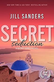 Secret Seduction (Secret Series Book 1) by [Sanders, Jill]