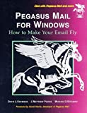img - for Pegasus Mail for Windows: How to Make Your E-Mail Fly by David J. Kocmoud (1996-05-21) book / textbook / text book