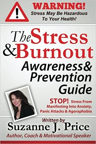 The Stress And Burnout Awareness And Prevention Guide: STOP! Stress From Manifesting Into Anxiety, Panic Attacks and Agoraphobia