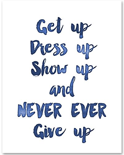 Get Up Dress Up Show Up and Never Ever Give Up - 11x14 Unframed Typography Art Print - Great Inspirational Gift