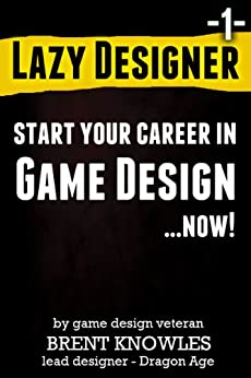 Start a Career in Game Design (Lazy Designer Game Design Book 1) by [Knowles, Brent]