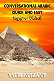 Conversational Arabic Quick and Easy: Egyptian Dialect, Spoken Egyptian Arabic, Colloquial Arabic of Egypt