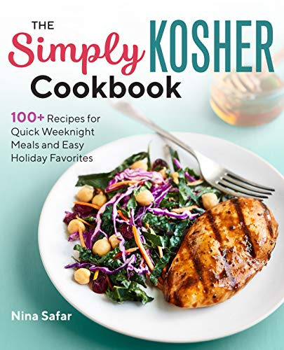 The Simply Kosher Cookbook: 100+ Recipes for Quick Weeknight Meals and Easy Holiday Favorites by Nina Safar
