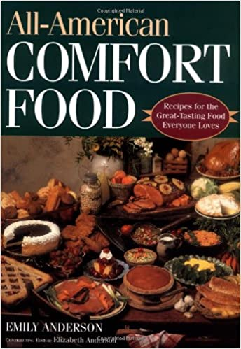 All american comfort food recipes for the great tasting food all american comfort food recipes for the great tasting food everyone loves emily anderson elizabeth anderson 9781888952322 amazon books forumfinder Images