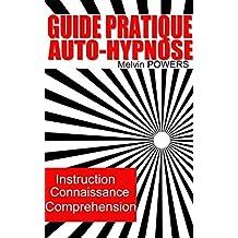 Guide Pratique de l'auto Hypnose: Êtes-vous prêt à utiliser l'auto-hypnose pour que la vie vous donne tout ce que vous voulez? (French Edition)