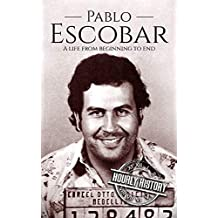 Pablo Escobar: A Life From Beginning to End (English Edition)