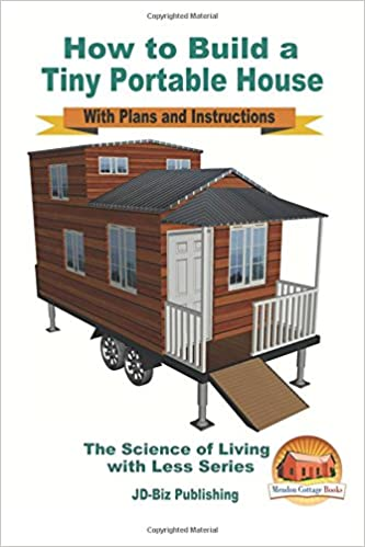 Great How To Build A Tiny Portable House   With Plans And Instructions: John  Davidson, Mendon Cottage Books: 9781534746992: Amazon.com: Books