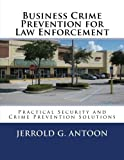 Business Crime Prevention for Law Enforcement, Jerrold Antoon, 1479276375