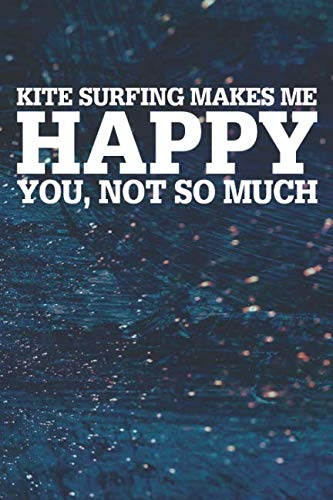 - Kite Surfing Makes Me Happy You, Not So Much: Blank Lined Notebook Journal With Abstract Blue Oil Painting Art Background