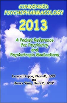 Condensed Psychopharmacology 2013: A Pocket Reference for Psychiatry and Psychotropic Medications by Leonard Rappa (2012-12-15)