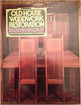 Buy Old House Woodwork Restoration: How to Restore Doors