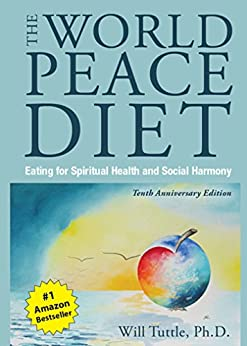World Peace Diet (Tenth Anniversary Edition): Eating for Spiritual Health and Social Harmony by [Tuttle, Will]