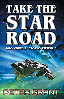 Take The Star Road (The Maxwell Saga Book 1) by [Grant, Peter]