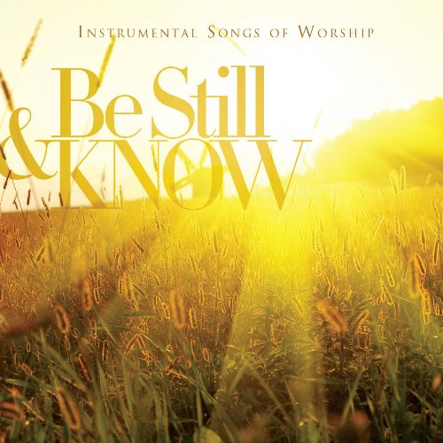 Be Still & Know: Instrumental Songs of Worship by Starsong / Emd