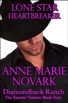 Lone Star Heartbreaker: The Sweeter Version (The Diamondback Ranch Sweeter Series Book 4) by [Novark, Anne Marie]