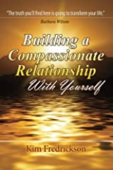 Building A Compassionate Relationship With Yourself Paperback