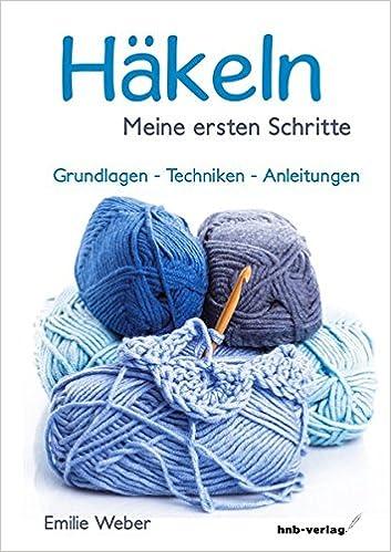 Häkeln, meine ersten Schritte: Grundlagen - Techniken - Anleitungen ...