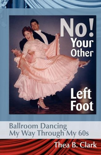 No! Your Other Left Foot: Ballroom Dancing My Way Through My 60s