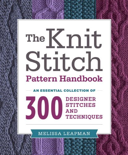 The Knit Stitch Pattern Handbook: An Essential Collection of 300 Designer Stitches and Techniques ()