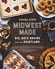 Midwest Made: Big, Bold Baking from the Heartland