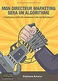 Mon directeur marketing sera un algorithme - L'intelligence artificielle remplacera-t-elle les Marketeurs?