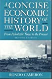 A Concise Economic History of the World : From Paleolithic Times to the Present, Cameron, Rondo, 0195074467