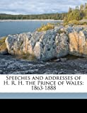 Speeches and Addresses of H R H the Prince of Wales, James Macaulay, 1171696523