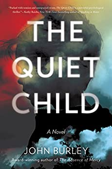 The Quiet Child: A Novel by [Burley, John]