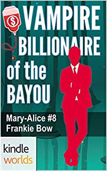 The Miss Fortune Series: Vampire Billionaire of the Bayou (Kindle Worlds Novella) (The Mary-Alice Files Book 8) by [Bow, Frankie]