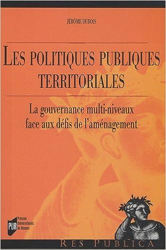 Lire un Les politiques publiques territoriales : La gouvernance multi-niveaux face aux défis de l'aménagement pdf