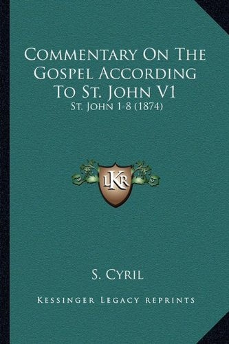 Download Commentary On The Gospel According To St. John V1: St. John 1-8 (1874) PDF